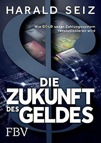 Harald Seiz- Die Zukunft des Geldes
